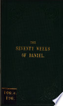 The Seventy Weeks Of Daniel By The Author Of A Prophetical Stream Of Time 2nd Ed