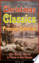 Christmas Classics Premium Collection 150 Novels Stories Poems In One Volume Illustrated