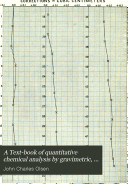 A Text-book of Quantitative Chemical Analysis by Gravimetric, Electrolytic, Volumetric and Gastrometric Methods