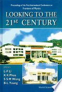 Looking To The 21st Century: Proceedings Of The 1st International Conference On Frontiers Of Physics