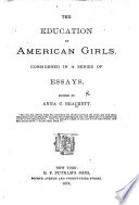 The Education of American Girls  Considered in a Series of Essays   By A  C  Brackett  E  D  Cheney and Others   Edited by A  C  Brackett Book