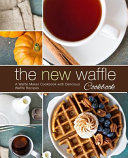 The New Waffle Cookbook Book