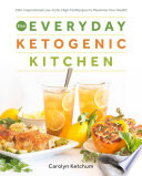 """The Everyday Ketogenic Kitchen: With More than 150 Inspirational Low-Carb, High-Fat Recipes to Maximize Your Health"" by Carolyn Ketchum"