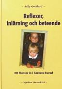 Reflexer, inlärning och beteende: ett fönster in i barnets huvud : ett icke-medicinskt sätt att närma sig lösningen av inlärnings- och beteendeproblem