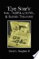 Eye Soar's Trials... Tribulations... & Blessed Treasures