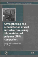 Strengthening and Rehabilitation of Civil Infrastructures Using Fibre Reinforced Polymer  FRP  Composites
