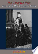 The General   s Wife  The Life of Mrs  Ulysses S  Grant