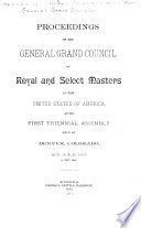 Proceedings Of The General Grand Council Of Royal And Select Masters Of The United States Of America At Its Triennial Assembly