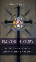 Proving history bayes's theorem and the quest for the historical jesus