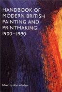 Handbook of Modern British Painting and Printmaking  1900 1990