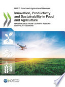 OECD Food and Agricultural Reviews Innovation, Productivity and Sustainability in Food and Agriculture Main Findings from Country Reviews and Policy Lessons