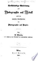 Vollständige anleitung zur photographie auf metall nebst den neuesten fortschritten der photographie auf papier
