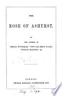 The rose of Ashurst  by the author of  Emilia Wyndham