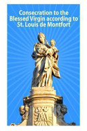 Consecration to the Blessed Virgin According to St  Louis de Montfort