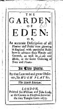 The garden of Eden  Or  An accurate description of all flowers and fruits now growing in England  with particular rules how to advance their nature and growth     The fifth edition  Edited by Charles Bellingham