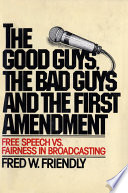 The Good Guys  the Bad Guys and the First Amendment