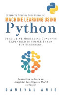 Ultimate Step By Step Guide To Machine Learning Using Python Book PDF