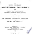 The Young Scholar S Latin English Dictionary Being An Abridgment Of The Complete Latin English Dictionary