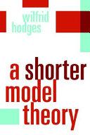 A Shorter Model Theory