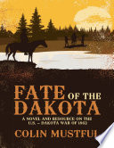 Fate of the Dakota  A Novel and Resource On the U  S    Dakota War of 1862