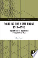 Policing the Home Front 1914-1918
