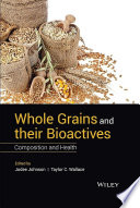 Whole Grains and their Bioactives