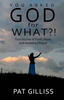 You Asked God for What?!