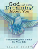 God Has Been Dreaming About You Discovering God S Plan For Your Life