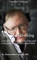 Stephen Hawking: A Brief History of My Life Time and a Biography of an Envisioned Man