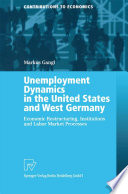 Unemployment Dynamics in the United States and West Germany  : Economic Restructuring, Institutions and Labor Market Processes