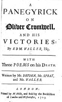 A panegyrick on Oliver Cromwell and his victories     With three poems on his death  written by Mr  Dryden  Mr  Sprat  and Mr  W