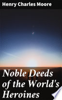 Noble Deeds of the World s Heroines