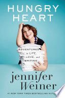 """Hungry Heart: Adventures in Life, Love, and Writing"" by Jennifer Weiner"