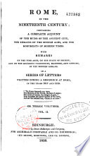 Rome in the Nineteenth Century  Containing a Complete Account of the Ruins of the Ancient City  the Remains of the Middle Ages  and the Monuments of Modern Times     In a Series of Letters Written During a Residence at Rome  in the Years 1817 and 1818