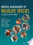 """Medical Management of Wildlife Species: A Guide for Practitioners"" by Sonia M. Hernandez, Heather W. Barron, Erica A. Miller, Roberto F. Aguilar, Michael J. Yabsley"