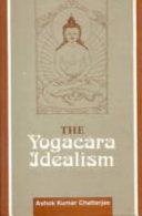 The Yogācāra Idealism