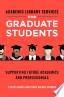 Academic Library Services For Graduate Students Supporting Future Academics And Professionals