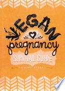 """Vegan Pregnancy Survival Guide"" by Sayward Rebhal"