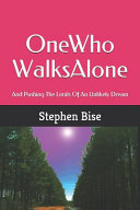 One Who Walks Alone: And Pushing The Limits Of An Unlikely Dream