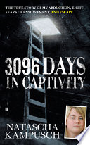 3,096 Days in Captivity  : The True Story of My Abduction, Eight Years of Enslavement,and Escape