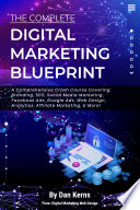 The Complete Digital Marketing Blueprint   A Comprehensive Crash Course Covering  Branding  SEO  Social Media Marketing  Facebook Ads  Google Ads  Web Design  Analytics  Affiliate Marketing    More