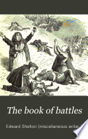 The book of battles  or  Daring deeds by land and sea  ed  by E  Shelton and C  Jones