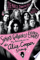 Snakes  Guillotines  Electric Chairs  My Adventures in the Alice Cooper Band
