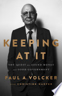 Keeping At It, The Quest for Sound Money and Good Government by Paul Volcker,Christine Harper PDF