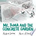 Me  Toma and the Concrete Garden