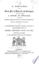 A Record Of The Great Fire In Newcastle And Gateshead To Which Is Prefixed A History Of Newcastle Including Its Antiquity Historical Events And General Description The Preface Is Signed J R