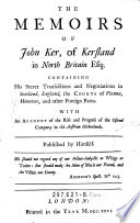 The Menoirs of John Ker  of Kersland     Containing His Secret Transactions and Negotiations in Scotland  England  The Courts of Vienna  Hanover  and Other Foreign Parts  With An Account of the Rise and Progress of the Ostend Company in the Austrian Netherlands