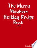 The Merry Mayhem Holiday Recipe Book of 2007