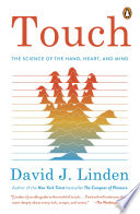"""""""Touch: The Science of the Hand, Heart, and Mind"""" by David J. Linden"""