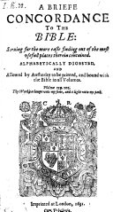 A Briefe Concordance to the Bible ... Alphabetically Digested Etc